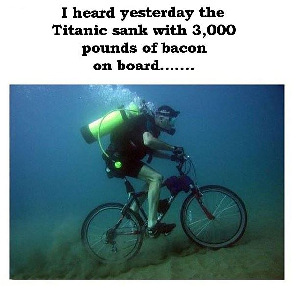 Dumb Jokes Posted Here.... if you dare.-titanics-bacon.jpg