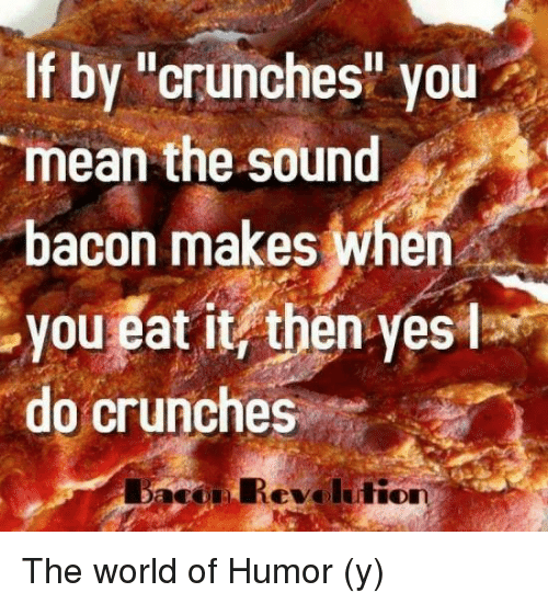 Dumb Jokes Posted Here.... if you dare.-if-crunches-you-mean-sound-bacon-makes-when-30941961.png