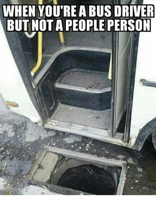 Dumb Jokes Posted Here.... if you dare.-when-youre-bus-driver-but-nota-people-person-38116035.png